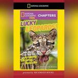 National Geographic Kids Chapters: Lucky Leopards And More True Stories of Amazing Animal Rescues, Aline Alexander Newman