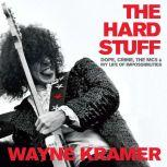 The Hard Stuff Dope, Crime, the MC5, and My Life of Impossibilities, Wayne Kramer