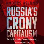 Russia's Crony Capitalism The Path from Market Economy to Kleptocracy, Anders Aslund