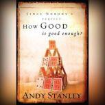How Good Is Good Enough?, Andy Stanley