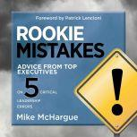 Rookie Mistakes Advice from Top Executives on Five Critical Leadership Errors, Mike McHargue