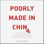 Poorly Made in China An Insider's Account of the Tactics Behind China's Production Game, Paul Midler