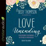 Love Unending Rediscovering Your Marriage in the Midst of Motherhood, Becky Thompson