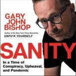 Sanity In a Time of Conspiracy, Upheaval, and Pandemic, Gary John Bishop