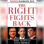 The Right Fights Back: Playbook 2012 (POLITICO Inside Election 2012), Mike Allen