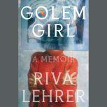 Golem Girl A Memoir, Riva Lehrer
