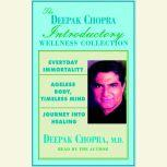 Chopra Value Collection Everyday Immortality; Ageless Body, Timless Mind; Journey Into Healing, Deepak Chopra, M.D.
