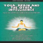 Yoga, Brain and the other Intelligence How to Guide Your Spirit into Your Brain Through Yoga for Beginners, Santy Nazzara