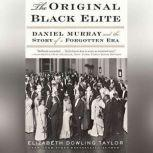 The Original Black Elite Daniel Murray and the Story of a Forgotten Era, Elizabeth Dowling Taylor