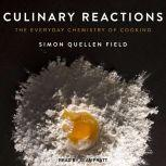 Culinary Reactions The Everyday Chemistry of Cooking, Simon Quellen Field