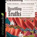 Unsettling Truths The Ongoing, Dehumanizing Legacy of the Doctrine of Discovery, Mark Charles