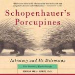 Schopenhauer's Porcupines Intimacy And Its Dilemmas: Five Stories Of Psychotherapy, Deborah Anna Luepnitz