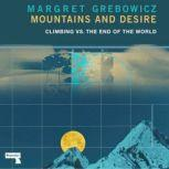 Mountains and Desire Climbing vs. The End of the World, Margret Grebowicz
