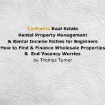 California Real Estate Rental Property Management & Rental Income Riches for Beginners , Thomas Turner