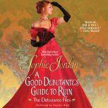 A Good Debutante's Guide to Ruin The Debutante Files, Sophie Jordan