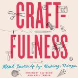Craftfulness Mend Yourself by Making Things, Rosemary Davidson