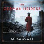 The German Heiress A Novel, Anika Scott