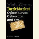 DarkMarket Cyberthieves, Cybercops and You, Misha Glenny