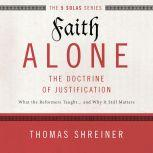 Faith Alone: Audio Lectures A Complete Course on the Doctrine of Justification, Thomas R. Schreiner