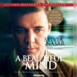 A Beautiful Mind The Life of Mathematical Genius and Nobel Laureate John Nash, Sylvia Nasar