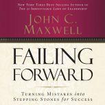 Failing Forward How to Make the Most of Your Mistakes, John C. Maxwell