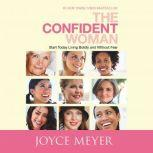 The Confident Woman Start Today Living Boldly and Without Fear, Joyce Meyer