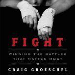 Fight Winning the Battles That Matter Most, Craig Groeschel