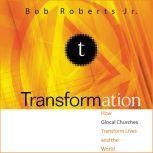 Transformation Discipleship that Turns Lives, Churches, and the World Upside Down, Bob Roberts  Jr.