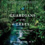 Guardians of the Trees A Journey of Hope Through Healing the Planet: A Memoir, Kinari Webb, M.D.