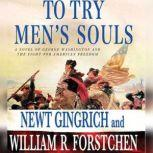 To Try Men's Souls A Novel of George Washington and the Fight for American Freedom, Newt Gingrich