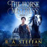 Horse Mistress, The: Book 1, R. A. Steffan