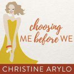 Choosing ME Before WE Every Woman's Guide to Life and Love, Christine Arylo