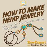 How To Make Hemp Jewelry Your Step by Step Guide to Making Hemp Jewelry, HowExpert