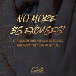 No more BS excuses! For women who are called to lead and know they can have it all , Camilla Kristiansen
