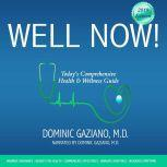 Well Now! Today's Comprehensive Health & Wellness Guide, Dominic Gaziano, M.D.