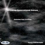 Breaking Generational Curses: Claiming Your Freedom, Gabriel Agbo