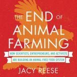 The End of Animal Farming How Scientists, Entrepreneurs, and Activists Are Building an Animal-Free Food System, Jacy Reese