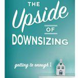 The Upside of Downsizing Getting to Enough, Sara B. Hart