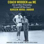 Coach Wooden and Me Our 50-Year Friendship On and Off the Court, Kareem Abdul-Jabbar
