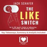 Summary of The Like Switch: An Ex-FBI Agent's Guide to Influencing, Attracting, and Winning People Over by Jack Schafer PhD: Key Takeaways, Summary & Analysis Included, Best Self Audio