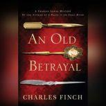 An Old Betrayal A Charles Lenox Mystery, Charles Finch