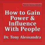 How to Gain Power & Influence with People, Tony Alessandra