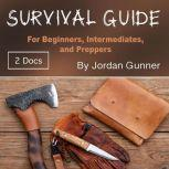 Survival Guide For Beginners, Intermediates, and Preppers, Jordan Gunner