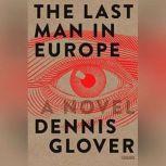 The Last Man in Europe A Novel, Dennis Glover