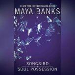 Songbird & Soul Possession, Maya Banks