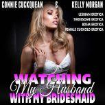 Watching My Husband With My Own Bridesmaid! : Cuckqueans 6 (Lesbian Erotica Threesome Erotica BDSM Erotica Female Cuckold Erotica), Connie Cuckquean