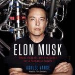 Elon Musk Tesla, SpaceX, and the Quest for a Fantastic Future, Ashlee Vance