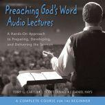 Preaching God's Word: Audio Lectures A Hands-On Approach to Preparing, Developing, and Delivering the Sermon, Terry G. Carter