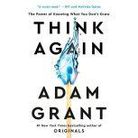 Think Again The Power of Knowing What You Don't Know, Adam Grant