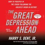 The Great Depression Ahead How to Prosper in the Crash That Follows the Greatest Boom in History, Harry S. Dent